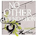 No Other Foundation by Mattoon Youth Choir