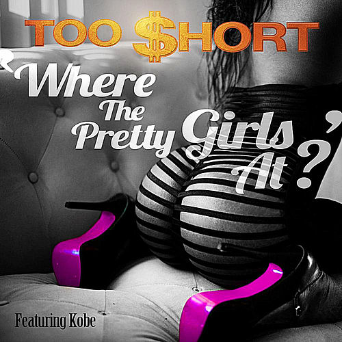 Where the Pretty Girls At (feat. Kobe) by Too Short