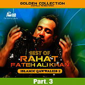 Best of Rahat Fateh Ali Khan (Islamic Qawwalies 2) Pt. 3 by Rahat Fateh Ali Khan