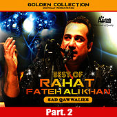Best of Rahat Fateh Ali Khan (Sad Qawwalies) Pt. 2 by Rahat Fateh Ali Khan