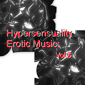 Hypersensuality Erotic Music: Vol.6 by Various Artists