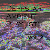 Deppstar Ambient Playlist: Vol.2 by Various Artists