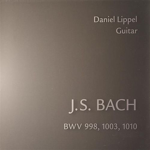 Bach: BWV 998, 1003, 1010 by Daniel Lippel