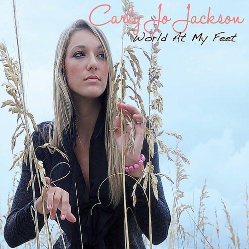 World at My Feet by Carly Jo Jackson