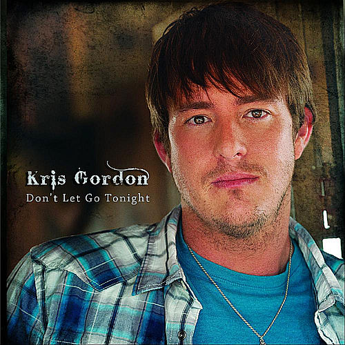 Don't Let Go Tonight by Kris Gordon