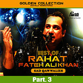 Best of Rahat Fateh Ali Khan (Sad Qawwalies) Pt. 3 by Rahat Fateh Ali Khan