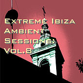 Extreme Ibiza Ambient Sessions: Vol.8 by Various Artists