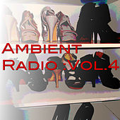 Ambient Radio :Vol.4 by Various Artists