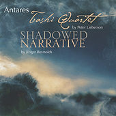 Lieberson: Tashi Quartet - Reynolds: Shadowed Narrative by Antares