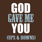God Gave Me You (Ups & Downs) by Ups & Downs