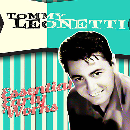 Essential Early Works by Tommy Leonetti