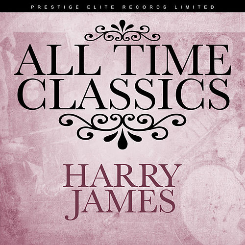 All Time Classics by Harry James (1)