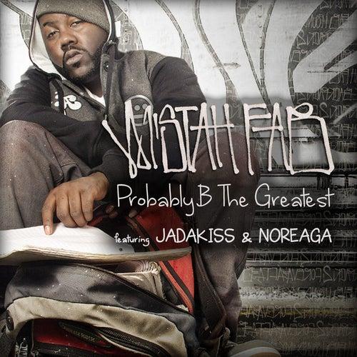 Probably B The Greatest (feat. Jadakiss & Noreaga) - Single by Mistah Fab