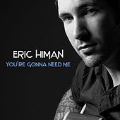 You're Gonna Need Me - Single by Eric Himan