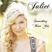Something 'Bout You by Juliet