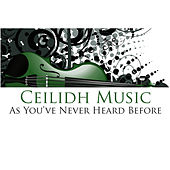 Ceilidh Music - As You've Never Heard Before by Various Artists