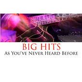 Big Hits - As You've Never Heard Before by Various Artists