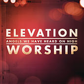 Angels We Have Heard On High by Elevation Worship