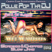 Get N Wet Classics 7 - Wet Waterbeds (Screwed & Chopped Slow Jams) by Pollie Pop