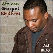 I Am Here by African Gospel Rhythms