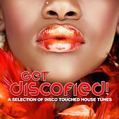 Get Discofied! (A Selection of Disco Touched House Tunes) by Various Artists