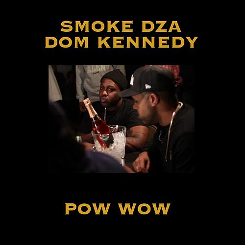 Pow Wow (feat. Dom Kennedy) - Single by Smoke Dza
