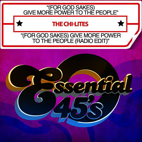 (For God Sakes) Give More Power To The People / (For God Sakes) Give More Power To The People (Radio Edit) [Digital 45] by The Chi-Lites