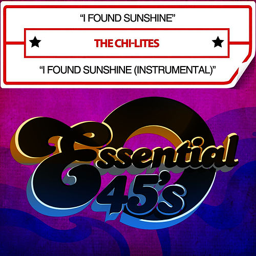 I Found Sunshine / I Found Sunshine (Instrumental) [Digital 45] by The Chi-Lites