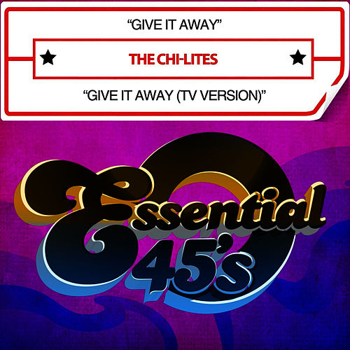 Give It Away / Give It Away (TV Version) [Digital 45] by The Chi-Lites