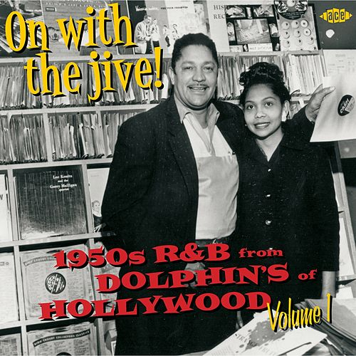 On With The Jive! 1950s R&B From Dolphin's Of Hollywood Volume 1 by Various Artists