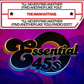 I'll Never Find Another (Find Another Like You) / I'll Never Find Another (Find Another Like You) (Radio Edit) [Digital 45] by The Manhattans