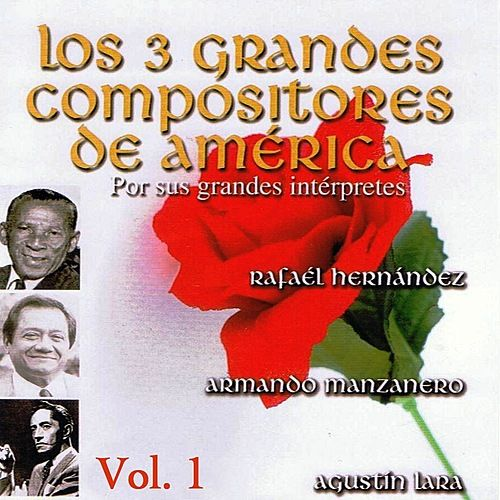 Los 3 Grandes Compositores de America - Por Sus Grandes Intérpretes Volume 1 by Various Artists
