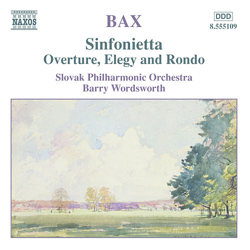 Bax: Sinfonietta / Overture, Elegy and Rondo by Barry Wordsworth