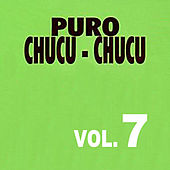Puro Chucu Chucu Volume 7 by Various Artists