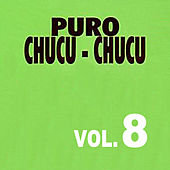 Puro Chucu Chucu Volume 8 by Various Artists