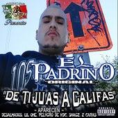 De Tijuas A Califas by El Padrino