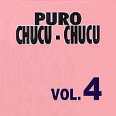 Puro Chucu Chucu Con Las Grandes Orquestas Volume 4 by Various Artists
