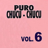 Puro Chucu Chucu Con Las Grandes Orquestas Volume 6 by Various Artists