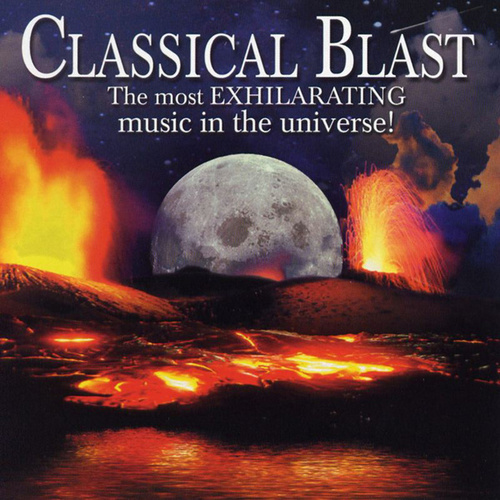 Classical Blast - The Most Exhilarating Music In The Universe by Various Artists