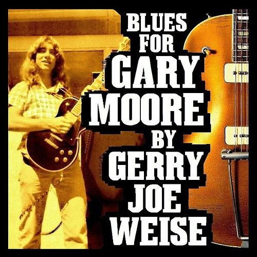 Blues For Gary Moore - Single by Gerry Joe Weise