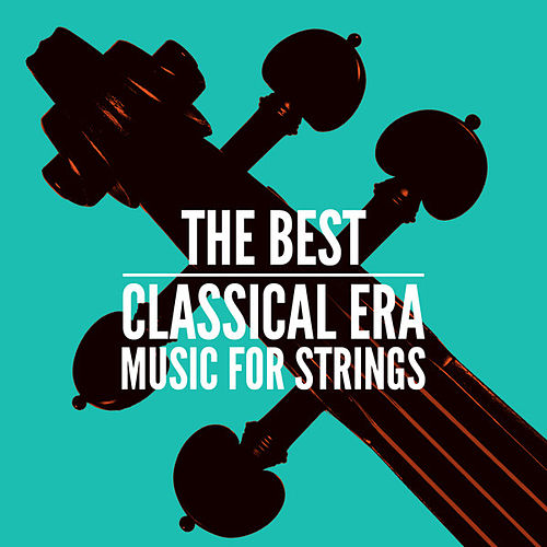 The Best Classical Era Music for Strings by Various Artists