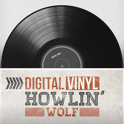 Digital Vinyl by Howlin' Wolf