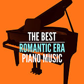 The Best Romantic Era Piano Music by Various Artists