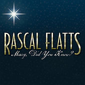 Mary, Did You Know? by Rascal Flatts