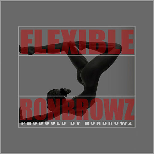 Flexible by Ron Browz