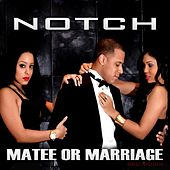 Matee Or Marriage - Single by Notch