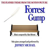 Forrest Gump (The Feather Theme From The Motion Picture) Relaxing Piano, Romantic Piano, Classical Piano, Movie Theme - Single by Alan Silvestri and Jeffrey Michael