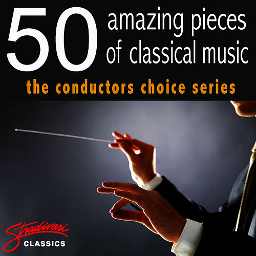 50 Amazing Pieces of Classical Music - The Conductors Choice Series by The Royal Festival Orchestra