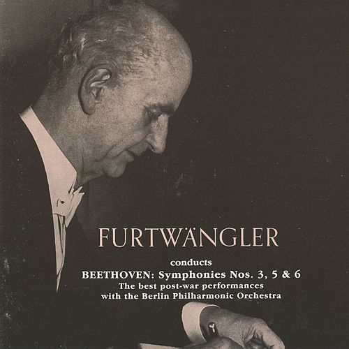 Wilhelm Furtwangler conducts Beethoven Symphonies (1947, 1952, 1954) by Wilhelm Furtwangler
