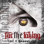 Time Is Running Out - Single by For The Taking